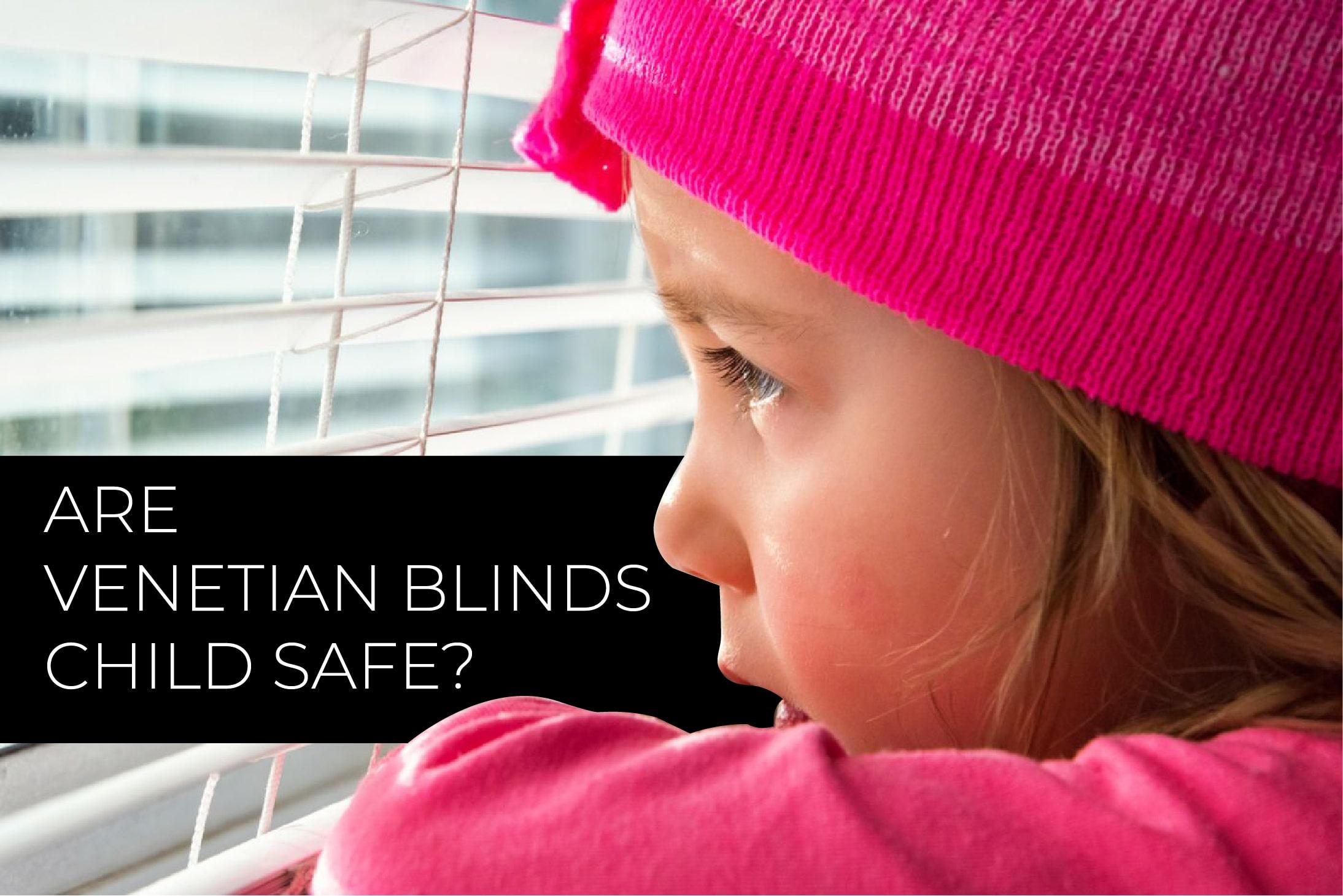 are-venetian-blinds-child-safe